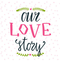 Hand lettering phrase our love story can be used vector