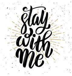 Stay with me hand drawn motivation lettering quote vector