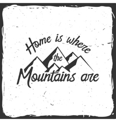 Home is where the mountains are vector