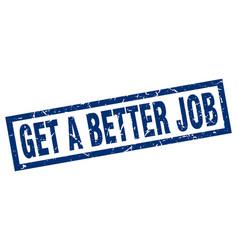 Square grunge blue get a better job stamp vector