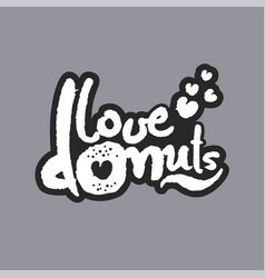 Love donuts white calligraphy lettering vector