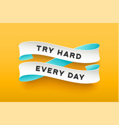 paper ribbon with text try hard every day vector image vector image