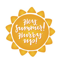 hey summer hurry up vector image