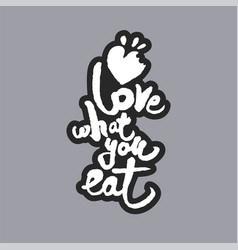 love what you eat white calligraphy lettering vector image vector image