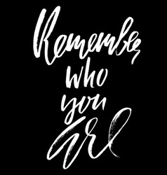 Remember who you are hand drawn lettering vector