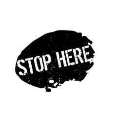 Stop here rubber stamp vector
