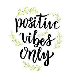 positive vibes only hand lettering calligraphy vector image