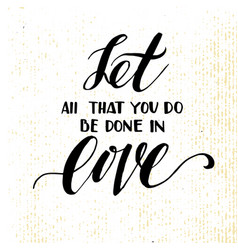 Let all that you do be done in love vector