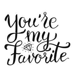 Youre my favorite hand lettering phrase design vector