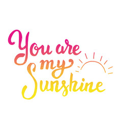 You are my sunshine hand drawn lettering isolated vector