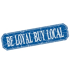 Be loyal buy local blue square vintage grunge vector