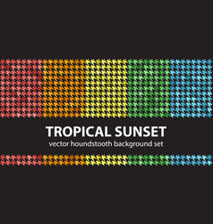 Houndstooth pattern set tropical sunset vector
