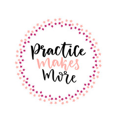 Hand lettering card practice makes more education vector