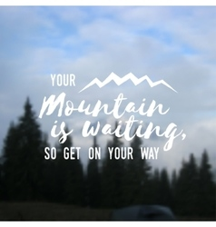 Your mountain is waiting so get on your way vector image vector image