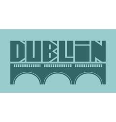 Dublin city name and bridge silhouette vector