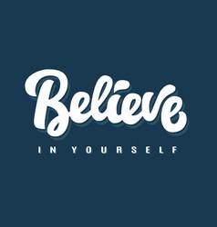 Believe in yourself hand written lettering vector