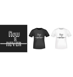 Now or never t shirt print vector