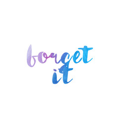 Forget it watercolor hand written text positive vector