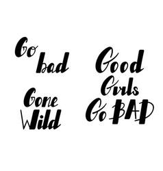 Hand written lettering set good girls go bad gone vector