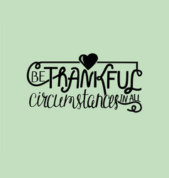 Biblical lettering be thankful with heart vector