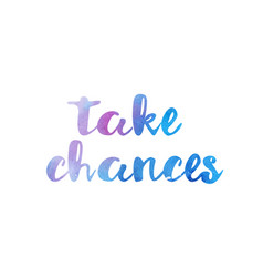 Take chances watercolor hand written text vector