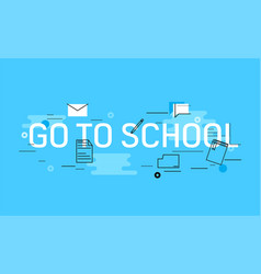 Go to school banner vector