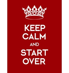 Keep calm and start over poster vector
