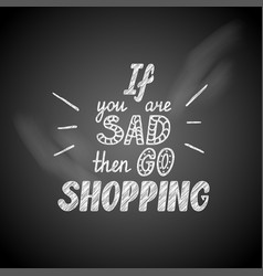 If you are sad then go shopping vector