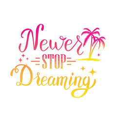 Never stop dreaming hand lettering phrase design vector