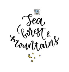 Sea forest and mountains - hand lettering hand vector