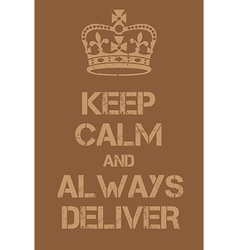 Keep calm and always deliver poster vector
