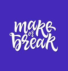 make or break - hand drawn brush pen vector image vector image