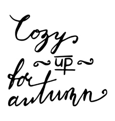 Cozy up for autumn hand drawn lettering card vector