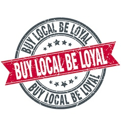 Buy local be loyal red round grunge vintage ribbon vector