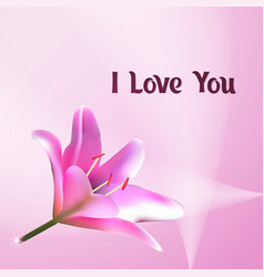 I love you greeting card with pink lily vector