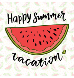 Lettering watermelon happy summer vacation vector
