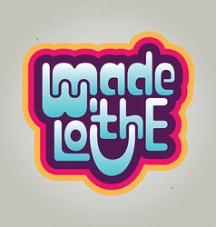 Made with love inscription label perfect texture vector