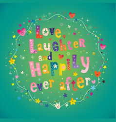 Love laughter and happily ever after vector