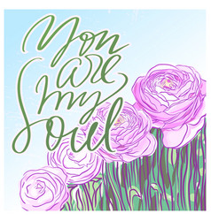 You are my soul lettering with pink buttercups vector