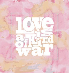 Inspirational quote love is a kind of war on vector