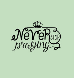 biblical lettering never stop praying with crown vector image
