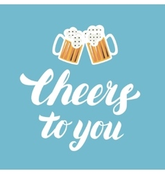 Cheers to you hand written lettering with mugs of vector