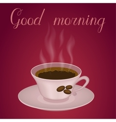 Cup of coffee with text good morning vector