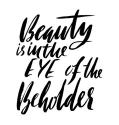 Beauty is in the eye of the beholder hand drawn vector