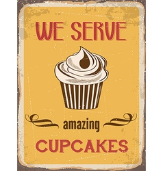 Retro metal sign we serve amazing cupcakes vector