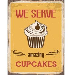 Retro metal sign We serve amazing cupcakes vector image vector image