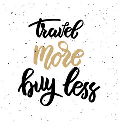 Travel more buy less hand drawn lettering phrase vector