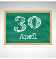 April 30 inscription in chalk on a blackboard vector