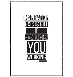 Inspiration exists but it has to find you working vector