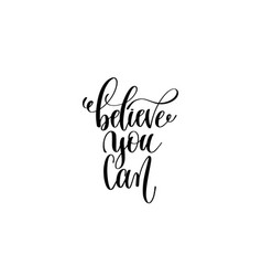 believe you can - black and white hand lettering vector image vector image